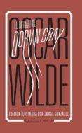 EL RETRATO DE DORIAN GRAY (EDICION ILUSTRADA POR JORGE GONZALEZ) de WILDE, OSCAR
