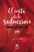 EL ARTE DE LA SEDUCCION: LAS REGLAS DEL JUEGO di LAMOURERE, ODILE
