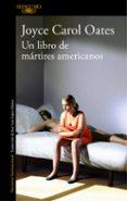 UN LIBRO DE MÁRTIRES AMERICANOS di OATES, JOYCE CAROL