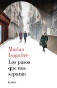 LOS PASOS QUE NOS SEPARAN di IZAGUIRRE, MARIAN