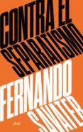 CONTRA EL SEPARATISMO di SAVATER, FERNANDO