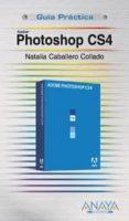 PHOTOSHOP CS4 (GUIA PRACTICA) di CABALLERO COLLADO, NATALIA