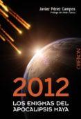 2012: LOS ENIGMAS DEL APOCALIPSIS MAYA di PEREZ CAMPOS, JAVIER