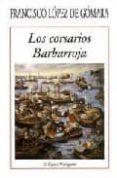 LOS CORSARIOS BARBARROJA di LOPEZ DE GOMARA, FRANCISCO