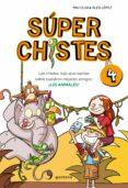 SUPER CHISTES 4: LOS CHISTES MAS ALUCINANTES SOBRE NUESTROS MEJOR ES AMIGOS: LOS ANIMALES di CLUA, PAU  LOPEZ, ALEX