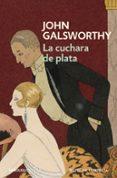 LA CUCHARA DE PLATA (UNA COMEDIA MODERNA 2) di GALSWORTHY, JOHN