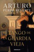 EL TANGO DE LA GUARDIA VIEJA de PEREZ-REVERTE, ARTURO