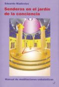 SENDEROS EN EL JARDIN DE LA CONCIENCIA: MANUAL DE MEDITACIONES CA BALISTICAS di MADIROLAS, EDUARDO