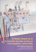 EL DIBUJO INFANTIL DE LA EVACUACION DURANTE LA GUERRA CIVIL ESPAÑ OLA (1936-1939) di GALLARDO CRUZ, JOSE ANTONIO