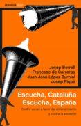 ESCUCHA, CATALUÑA. ESCUCHA, ESPAÑA de BORRELL, JOSEP  CARRERAS SERRA, FRANCESC DE