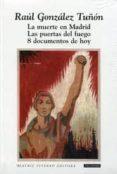 LA MUERTE EN MADRID: LAS PUERTAS DEL FUEGO. 8 DOCUMENTOS DE HOY di GONZALEZ TUÑON, RAUL