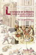 LA VIOLENCIA EN LA HISTORIA: ANALISIS DEL PASADO Y PERSPECTIVA SO BRE EL MUNDO ACTUAL di IGLESIAS RODRIGUEZ, JUAN JOSE