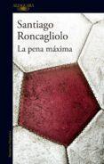 LA PENA MAXIMA di RONCAGLIOLO, SANTIAGO