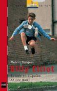 BILLY ELLIOT (BASADO EN EL GUION DE LEE HALL) de BURGESS, MELVIN