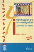 PLANIFICACION DE LA INVESTIGACION: LA VALIDEZ DEL DISEÑO (2ª ED.) di BALLUERKA, NEKANE