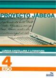 LENGUA CASTELLANA Y LITERATURA 4 ESO. PROYECTO JÁBEGA di VV.AA