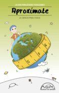 APROXIMATE: LA CIENCIA PARA TODOS di FERNANDEZ PANADERO, JAVIER