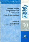 HACIA UN MODELO INTEGRAL DESTINADO A PERSONAS EN SITUACION DE EX CLUSION: EXPERIENCIAS PSICOEDUCATIVAS PARA LA INCORPORACION SOCIAL di VV.AA.