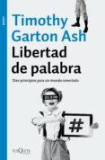 LIBERTAD DE PALABRA: DIEZ PRINCIPIOS PARA UN MUNDO CONECTADO di ASH, TIMOTHY GARTON