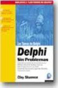 LOS TOMOS DE DELPHI: DELPHI SIN PROBLEMAS di SHANNON, CLAY