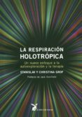 LA RESPIRACION HOLOTROPICA: UN NUEVO ENFOQUE A LA AUTOEXPLORACION Y LA TERAPIA di GROF, STANISLAV