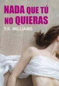 NADA QUE TU NO QUIERAS di WILLIAMS. T. S.