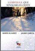 LA BRUJULA QUE SEÑALABA EL OESTE di ALVAREZ, MARIA # GARCIA, JAUME