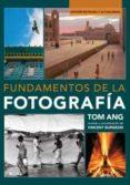 FUNDAMENTOS DE LA FOTOGRAFÍA di ANG, TOM