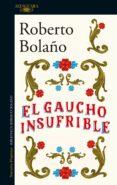 EL GAUCHO INSUFRIBLE di BOLAÑO, ROBERTO