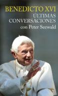 BENEDICTO XVI, ULTIMAS CONVERSACIONES CON PETER SEEWALD di VV.AA.