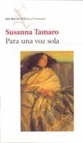 PARA UNA VOZ SOLA di TAMARO, SUSANNA