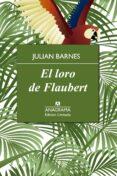EL LORO DE FLAUBERT (LIMITADA) di BARNES, JULIAN