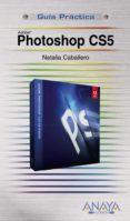 PHOTOSHOP CS5 (GUIAS PRACTICAS) di CABALLERO COLLADO, NATALIA