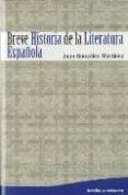 BREVE HISTORIA DE LA LITERATURA ESPAÑOLA di GONZALEZ MARTINEZ, JUAN MIGUEL
