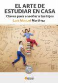 EL ARTE DE ESTUDIAR EN CASA di MARTINEZ, LUIS MANUEL