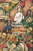 ENTRE MOROS Y CRISTIANOS de PENNAC, DANIEL