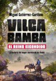 9788491640882 - Gutierrez Garitano Miguel: Vilcabamba. El Reino Escondido: La Historia Del Mayor Secreto De Los A - Libro