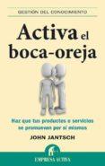 ACTIVA EL BOCA-OREJA: HAZ QUE TUS PRODUCTOS O SERVICIOS SE PROMUE VAN POR SI MISMOS de WILLIAMS, BRIAN   JANTSCH, JOHN