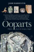OOPARTS (OBJETOS FUERA DE LUGAR): TODA LA VERDAD di BARRIENTOS, JAIME