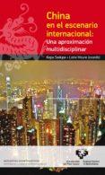 CHINA EN EL ESCENARIO INTERNACIONAL: UNA APROXIMACIÓN MULTIDISCIP LINAR di VV.AA