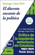 EL DISCRETO ENCANTO DE LA POLITICA di LOPEZ PETIT, SANTIAGO