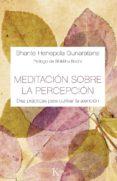 MEDITACION SOBRE LA PERCEPCION: DIEZ PRACTICAS PARA CULTIVAR LA ATENCION di GUNARATANA, BHANTE HENEPOLA
