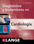 DIAGNOSTICO Y TRATAMIENTO EN CARDIOLOGIA (4ª ED.) di CRAWFORD, MICHAEL H.