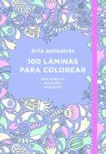 ARTE ANTIESTRÉS: 100 LÁMINAS PARA COLOREAR di VV.AA.