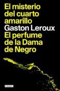 EL MISTERIO DEL CUARTO AMARILLO; EL PERFUME DE LA DAMA DE NEGRO di LEROUX, GASTON