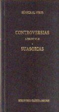 CONTROVERSIAS (LIBROS VI-X): SUASORIAS de SENECA, LUCIO ANNEO
