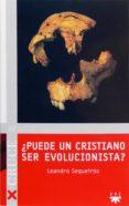 ¿PUEDE UN CRISTIANO SER EVOLUCIONISTA?: EL CONFLICTO HOY ENTRE DA RWINISMO Y RELIGION di SEQUEIROS, LEANDRO
