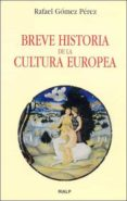 BREVE HISTORIA DE LA CULTURA EUROPEA di GOMEZ PEREZ, RAFAEL