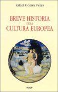 BREVE HISTORIA DE LA CULTURA EUROPEA de GOMEZ PEREZ, RAFAEL