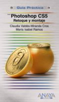 PHOTOSHOP CS5: RETOQUE Y MONTAJE (GUIA PRACTICA) di VALDES-MIRANDA, CLAUDIA   RAMOS, MARIA ISABEL
